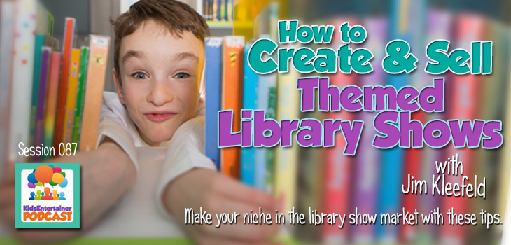 Kids Entertainer Jim Kleefeld on How to Create and Sell Themed Library Shows